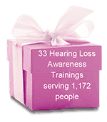 33 Hearing Loss Awareness Trainings serving 1,172 people