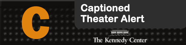 Kennedy Center Captioned Theater Alert